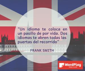 """""""Un idioma te coloca en un pasillo de por vida. Dos idiomas te abren todas las puertas del recorrido"""". Frank Smith (1)"""